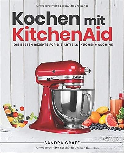 Kochen Mit Kitchenaid C Die Besten Rezepte Fur Die Artisan