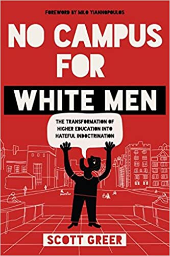 No campus for white men the transformation of higher education into no campus for white men the transformation of higher education into hateful indoctrination scott greer 9781944229627 amazon books fandeluxe Gallery