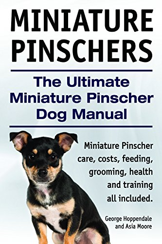Miniature Pinschers Dogs. Miniature Pinscher care, costs, feeding, grooming, training and health all included. The Ultimate Miniature Pinscher Dog (Miniature Pinscher Dogs)