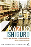 Kazuo Ishiguro: Contemporary Critical Perspectives (Continuum Critical Perspectives)