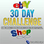 eBay 30 Day Challenge: How to Make $1000 in Your First 30 Days Ready - Set - Sell | Braun Schweiger