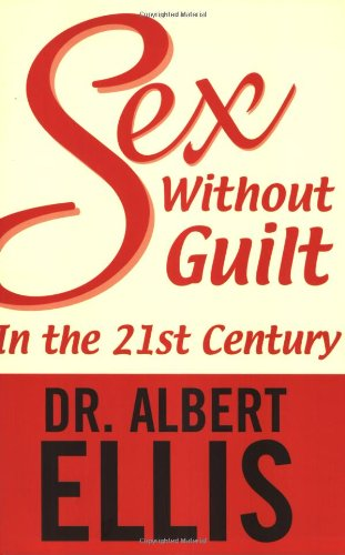 Sex Without Guilt In The 21st Century por Albert Ellis