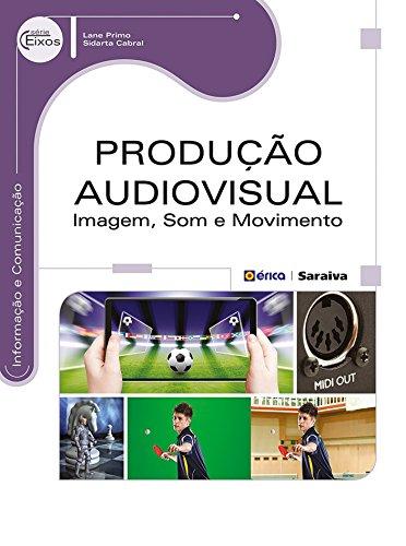 Produção Audiovisual. Imagem, Som e Movimento