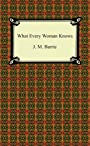 What Every Woman Knows [with Biographical Introduction]