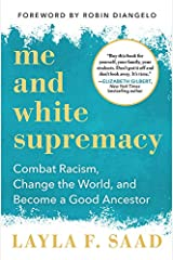 Me and White Supremacy: Combat Racism, Change the World, and Become a Good Ancestor Kindle Edition