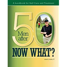 Men After 50. Now What? A Handbook for Self-Care and Treatment