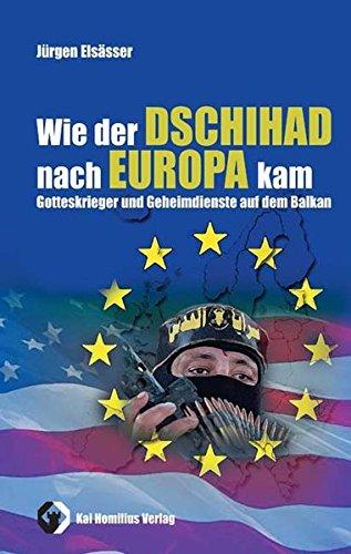 Wie der Dschihad nach Europa kam: Gotteskrieger und Geheimdienste auf dem Balkan (Edition Zeitgeschichte)