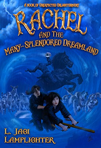 Rachel and the Many-Splendored Dreamland (The Books of Unexpected Enlightenment Book 3) by [Lamplighter, L. Jagi]
