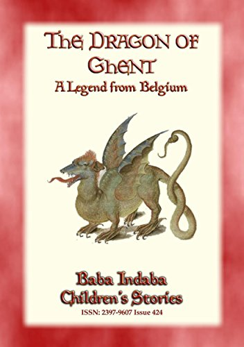 - THE DRAGON OF GHENT - A Legend of Belgium: Baba Indaba's Children's Stories - Issue 424 (Baba Indaba Children's Stories)