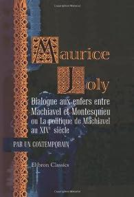 Dialogue aux enfers entre Machiavel et Montesquieu ou La politique de Machiavel au XIXe siècle par Maurice Joly
