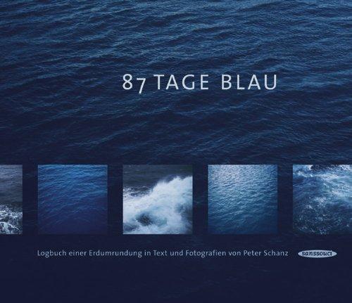 87 Tage Blau: Logbuch einer Erdumrundung in Text und Fotografien