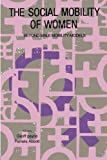 The Social Mobility of Women : Beyond Male Mobility Models, Payne, Geoff and Abbott, Pamela, 1850008469