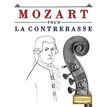 Mozart pour la Contrebasse: 10 pièces faciles pour la Contrebasse débutant livre (French Edition)