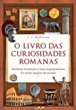 capa de O livro das curiosidades romanas – Histórias inusitadas e fatos surpreendentes do maior império do mundo