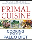 img - for Primal Cuisine: Cooking for the Paleo Diet by Pauli Halstead (2012-11-20) book / textbook / text book