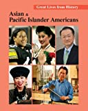 Great Lives from History : Asian and Pacific Islander Americans (Volume 1), , 1587658615