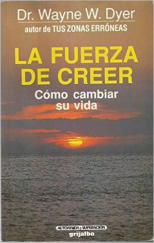 Fuerza de creer,la: Amazon.es: Wayne W.Dyer: Libros
