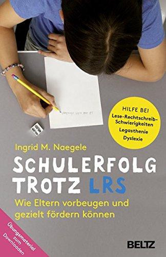 Schulerfolg trotz LRS: Wie Eltern vorbeugen und gezielt fördern können. Hilfe bei Lese-Rechtschreibschwierigkeiten - Legasthenie - Dyslexie. Mit Online-Material als Download