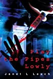 Play the Pipes Lowly, Janet L. Leach, 0595271642
