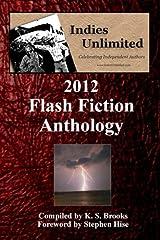 Indies Unlimited: 2012 Flash Fiction Anthology Paperback