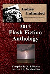 Indies Unlimited: 2012 Flash Fiction Anthology