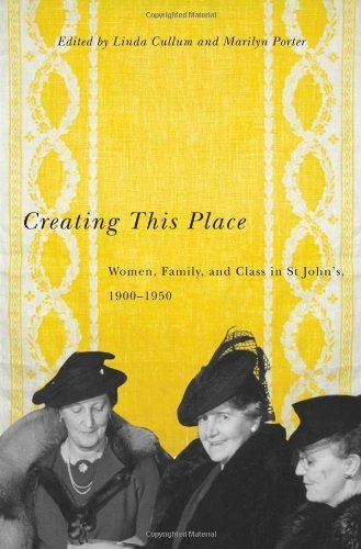 Creating This Place: Women, Family, and Class in St John's, 1900-1950 by Linda Cullum - Place Queens Stores Mall