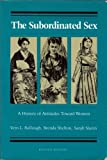 The Subordinated Sex : A History of Attitudes Toward Women, Bullough, Vern L. and Shelton, Brenda, 0820310034
