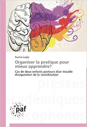 Livres gratuits Organiser la pratique pour mieux apprendre?: Cas de deux enfants porteurs d'un trouble d'acquisition de la coordination epub pdf