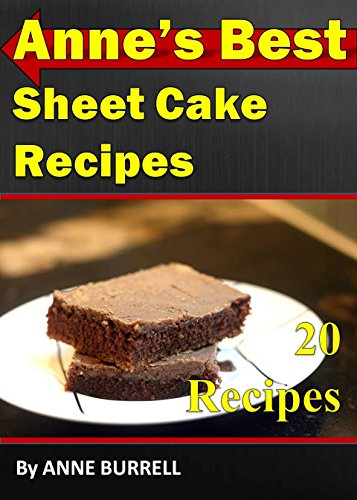 Anne's BEST Sheet Cake Recipes: The Very Best Cake Cookbook (cake recipes, cake cookbook, cake cook book, cake recipe, cake recipe book) by Anne C. Burrell