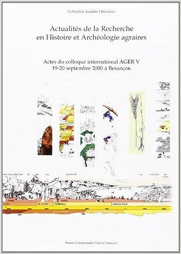 Livre gratuits Actualité de la recherche en histoire et archéologie agraires : actes du colloque AGER V, 19-20 septembre 2000, Besançon pdf