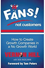 Fans Not Customers: How to Create Growth Companies in a No Growth World