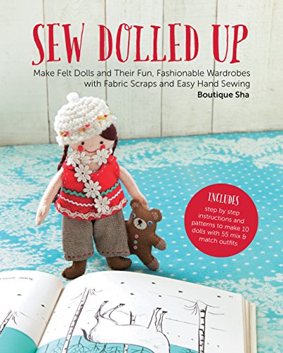 Sew Dolled Up: Make Felt Dolls and Their Fun, Fashionable Wardrobes with Fabric Scraps and Easy Hand Sewing -