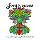 Forgiveness: A Stress Relieving Coloring Book for the Adult Mind