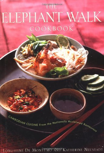 The Elephant Walk Cookbook: The Exciting World of Cambodian Cuisine from the Nationally Acclaimed Restaurant by Longteine de Monteiro, Katherine Neustadt