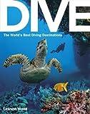 [ Dive: The World's Best Dive Destinations Wood, Lawson ( Author ) ] { Paperback } 2014