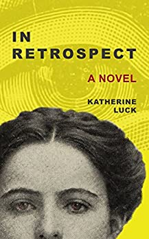 In Retrospect by [Luck, Katherine]