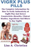 VigRX Plus Pills: The Complete Information On How To Verify Authenticity of VigRX Plus And Detect Counterfeits (Benefits, Clinical Studies, Ingredients And Where To Buy VigRX)