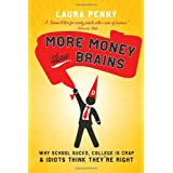 More Money Than Brains: Why Schools Suck, College is Crap, and Idiots Think They're Rightby Laura Penny