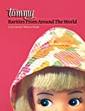 Tammy Rarities from Around the World : Featuring Ideal's Teenage Tammy Doll