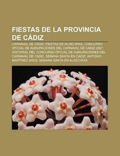 Fiestas de La Provincia de Cadiz: Carnaval de Cadiz, Fiestas de Algeciras, Concurso Oficial de Agrupaciones del Carnaval de...