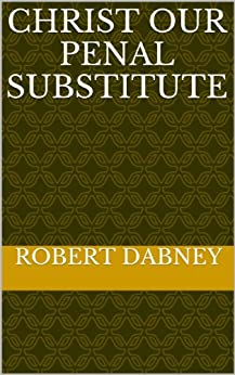 Christ Our Penal Substitute by [Dabney, Robert]