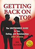Getting Back on Top: The Uncensored Guide to Sex, Dating and Relationships After Divorce