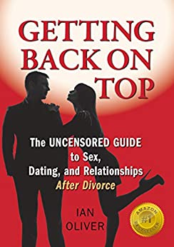 Getting Back on Top: The Uncensored Guide to Sex, Dating and Relationships After Divorce by [Oliver, Ian]