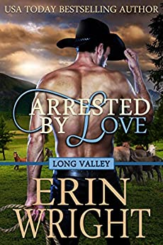 Arrested by Love: A Western Romance Novel (Long Valley Book 3) by [Wright, Erin]