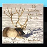 My Reindeer Don't Like To Fly by Sue Keller