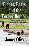 Planes, Bears and the Turkey Bomber: One Family's Ten Year Adventure In Alaska's Bush