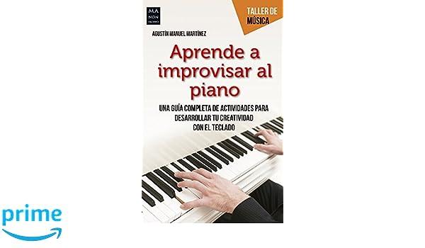 Aprenda a improvisar al piano (Taller de Música) (Spanish Edition): Agustín Manuel Martínez: 9788494596131: Amazon.com: Books