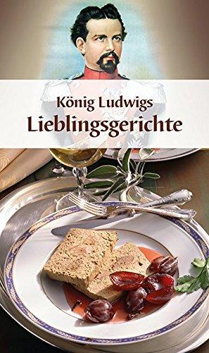 König Ludwigs Lieblingsgerichte: Ganz in Farbe (KOMPASS-Kochbücher, Band 1774)