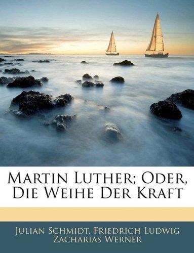 Download Martin Luther; Oder, Die Weihe Der Kraft (German Edition) pdf