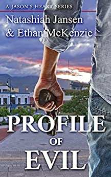 Profile of Evil; A Mystery Thriller Crime Story (A Story of Suspense and Psychological: A Jason's Heart Series (1) by [Jansen, Natashiah, McKenzie, Ethan]